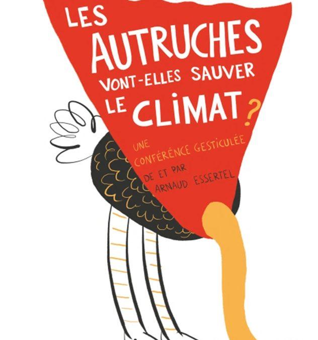 Les autruches vont elles sauver le climat ? Conférence Gesticulée